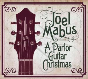 Joel Mabus A Parlor Guitar Christmas